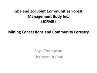 Gba and Zor Joint Communities Forest Management Body Inc. (JCFMB) Mining Concessions and Community Forestry