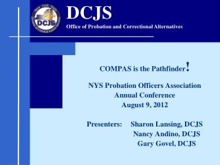 COMPAS is the Pathfinder ! NYS Probation Officers Association Annual Conference August 9, 2012 Presenters: 	Sharon Lans