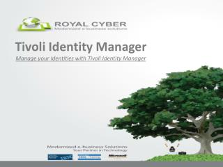 Tivoli Identity Manager Manage your Identities with Tivoli Identity Manager