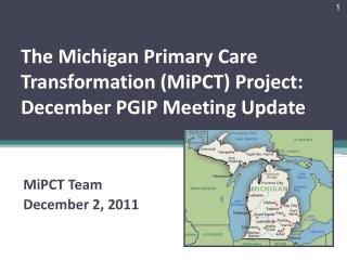 The Michigan Primary Care Transformation (MiPCT) Project:   December PGIP Meeting Update