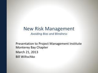 New Risk Management Avoiding Bias and Blindness