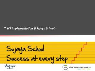ICT implementation @Sujaya Schools
