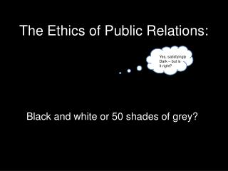 The Ethics of Public Relations: