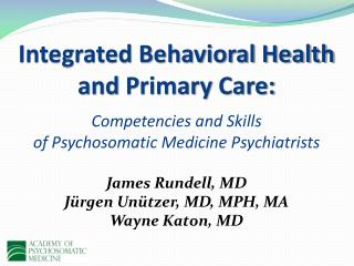 Integrated Behavioral Health  and  Primary  Care: Competencies and Skills  of  Psychosomatic Medicine  Psychiatrists