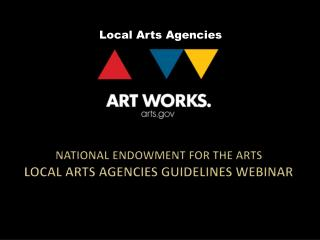 National Endowment for the Arts Local Arts agencies  Guidelines Webinar