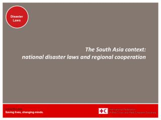 The South Asia context:  national  disaster laws and regional cooperation