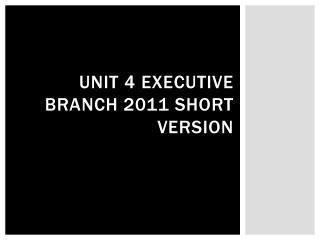 Unit 4 Executive Branch 2011 short version