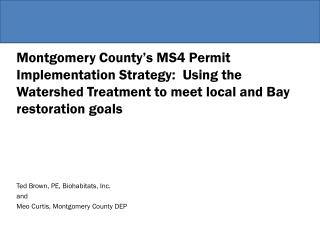 Montgomery County�s  MS4  Permit Implementation Strategy:  Using the Watershed Treatment to meet local and Bay restorat