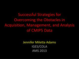 Successful Strategies  for  Overcoming  the Obstacles  in  Acquisition, Management, and Analysis  of CMIP5 Data