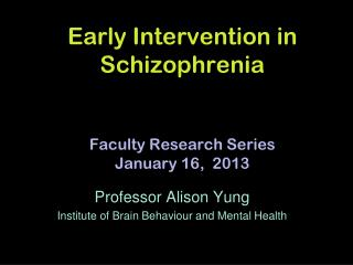 Early Intervention in Schizophrenia Faculty Research Series January 16,  2013
