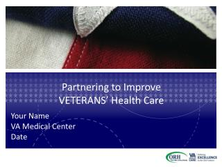 Partnering to Improve  VETERANS' Health Care