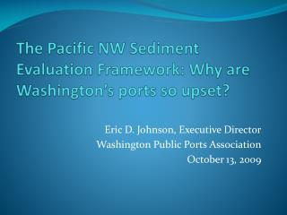The Pacific NW Sediment Evaluation Framework: Why are Washington's ports so upset?