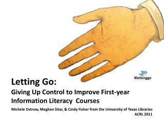 Letting Go:  Giving Up Control to Improve First-year  Information Literacy  Courses