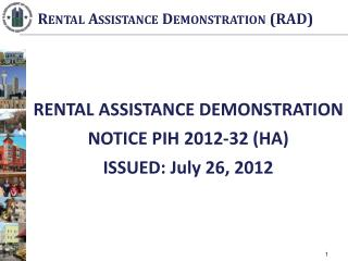 RENTAL ASSISTANCE DEMONSTRATION NOTICE PIH 2012-32 (HA) ISSUED: July 26, 2012