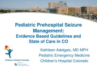 Pediatric Prehospital Seizure  Management: Evidence Based Guidelines and  State of Care in CO
