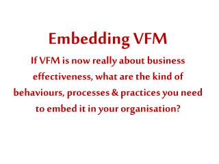 Achieving VFM: a model Let's start with a model* of how you might achieve VFM….  * HouseMark  work in progress