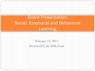 Board Presentation:  Social, Emotional and Behavioral Learning