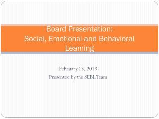 Board Presentation:  Social, Emotional and Behavioral Learning