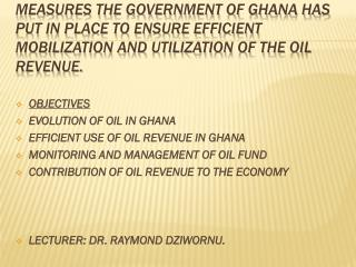 MEASURES THE GOVERNMENT OF GHANA HAS PUT IN PLACE TO ENSURE EFFICIENT MOBILIZATION AND UTILIZATION OF THE OIL REVENUE.