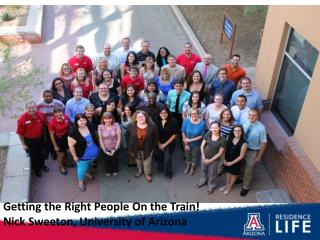 Getting the Right People On the Train! Nick Sweeton, University of Arizona