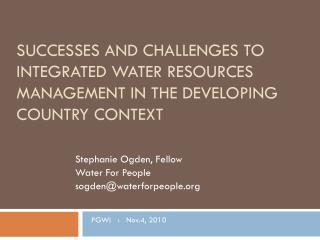 Successes and Challenges to Integrated Water Resources Management in the Developing  C ountry  C ontext