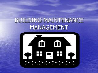 BUILDING MAINTENANCE MANAGEMENT