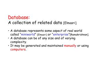 Database: A  collection of related data  [ Elmasri ] .