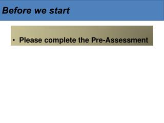 Please complete the Pre-Assessment