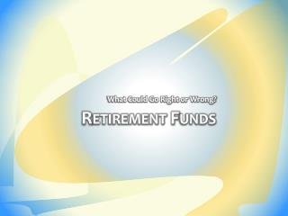 Retirement Funds