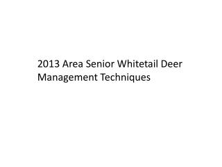 2013 Area Senior Whitetail Deer Management Techniques