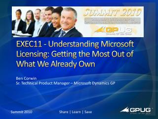 EXEC11 - Understanding Microsoft Licensing: Getting the Most Out of What We Already Own