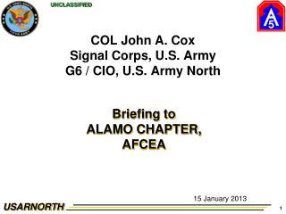 COL John A. Cox Signal Corps, U.S.  Army G6 / CIO, U.S.  Army North