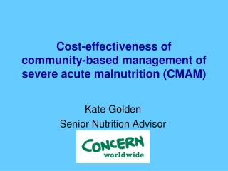 Cost-effectiveness of  community-based management of severe acute malnutrition (CMAM)