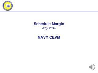 Schedule  Margin July  2013 NAVY CEVM