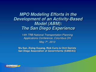 MPO Modeling  Efforts in the Development of an Activity-Based Model (ABM):  The  San Diego  Experience