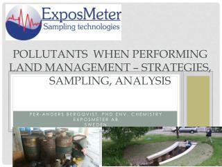 Pollutants   when performing land management –  strategies , sampling,  analysis