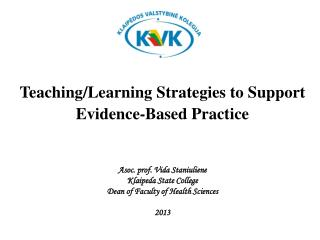 Teaching / Learning Strategies to  Support Evidence-Based Practice Asoc . prof.  Vida Staniuliene Klaip eda  State Coll
