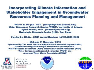Sharon  B.  Megdal, Ph.D.  (smegdal@email.arizona.edu)  Water  Resources Research Center (WRRC), University of  Arizona