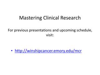 Mastering Clinical Research For previous presentations and upcoming schedule, visit: