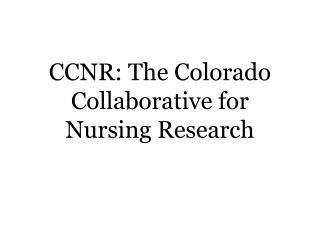 CCNR: The Colorado Collaborative for Nursing Research