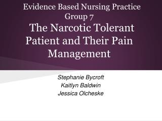Evidence Based Nursing Practice Group 7 The Narcotic Tolerant Patient and Their Pain Management
