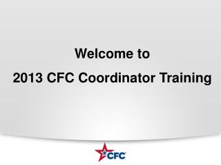 Welcome to 2013 CFC Coordinator  Training