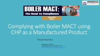 Complying with Boiler MACT using CHP as a  M anufactured Product
