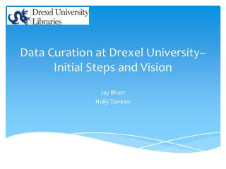 Data  Curation  at Drexel University– Initial  S teps and Vision
