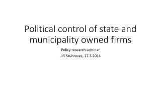 Political control of state and municipality owned firms