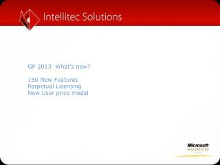 GP 2013  What�s new? 150 New Features Perpetual Licensing New User price model