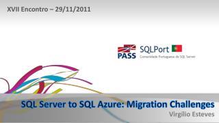 SQL Server to SQL Azure: Migration Challenges Virgílio Esteves