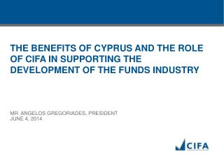 THE BENEFITS OF CYPRUS AND THE ROLE OF CIFA IN SUPPORTING THE DEVELOPMENT OF THE FUNDS INDUSTRY