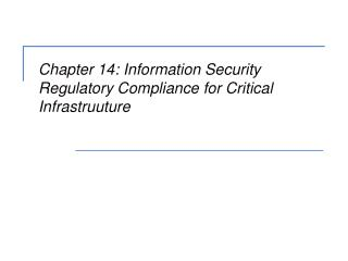 Chapter 14: Information Security Regulatory Compliance for Critical Infrastruuture