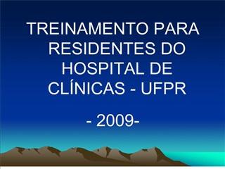 treinamento para residentes do hospital de cl nicas - ufpr  - 2009-